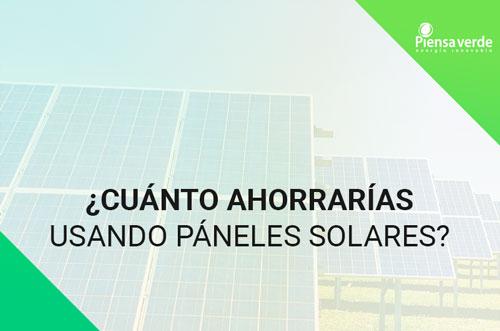 Cuanto ahorrarias usando paneles solares piensa verde
