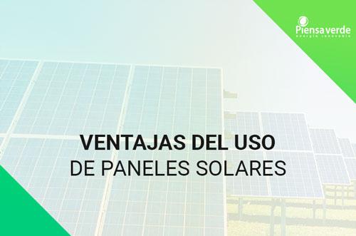 Ventajas del uso de paneles solares piensa verde